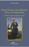 Alain Frerejean - Douze Bretons extraordinaires d'hier et d'aujourd'hui - De Du Guesclin à Edouard Leclerc.
