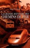 Alain Frerejean - La grande aventure des chemins de fer.