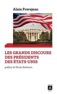 Alain Frerejean - Les grands discours des présidents des Etats-Unis - De Washington à Trump.