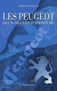 Alain Frerejean - Les Peugeot - Deux siècles d'aventure.