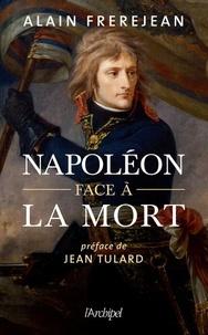Alain Frerejean - Napoléon face à la mort.