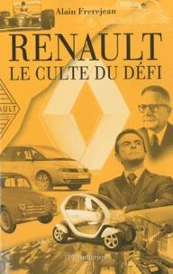 Alain Frerejean - Renault, le culte du défi.