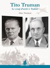Alain Frerejean - Tito Truman - Le coup d'arrêt à Staline.