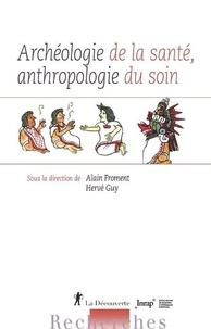 Alain Froment et Hervé Guy - Archéologie de la santé, anthropologie du soin.