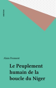 Alain Froment - Le Peuplement humain de la boucle du Niger.