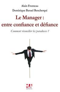 Alain Fronteau et Dominique Baruel Bencherqui - Le manager : entre confiance et défiance - Comment réconcilier les paradoxes ?.