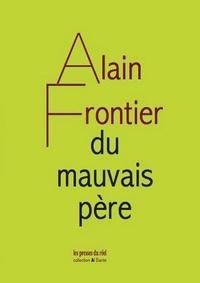 Alain Frontier - Du mauvais père.