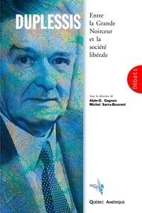 Alain-g. Gagnon et Michel Sarra-Bournet - Duplessis - Entre la Grande Noirceur et la société libérale.