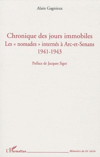 Alain Gagnieux - Chronique des jours immobiles - Les nomades internés à Arc-et-Senans 1941-1943.