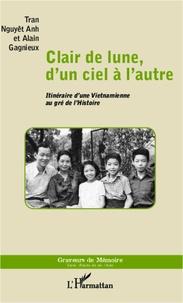 Alain Gagnieux - Clair de lune, d'un ciel à l'autre - Itinéraire d'une Vietnamienne au gré de l'Histoire.