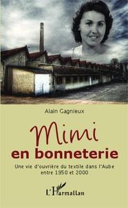 Alain Gagnieux - Mimi en bonneterie - Une vie d'ouvrière du textile dans l'Aube entre 1950 et 2000.
