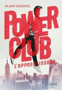 Alain Gagnol - Power Club Tome 1 : L'apprentissage.