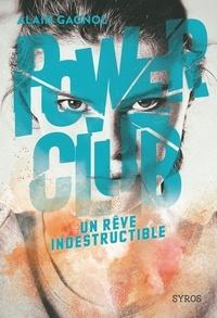 Alain Gagnol - Power Club Tome 3 : Un rêve indestructible.
