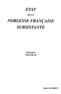 Alain Galbrun - Etat de la noblesse française subsistante - Volume 36 (1940-2011).
