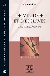 Alain Gallay - De mil, d'or et d'esclaves - Le Sahel précolonial.