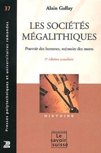 Alain Gallay - Les sociétés mégalithiques - Pouvoir des hommes, mémoire des morts.