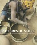 Alain Gallay - Potières du Sahel - A la découverte des traditions céramiques de la boucle du Niger (Mali).