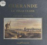 Alain Gallicé et Michel Ganche - Guérande : la ville close.
