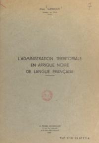Alain Gandolfi - L'administration territoriale en Afrique noire de langue française.