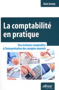Alain Gandy - La comptabilité en pratique - Des écritures comptables à l'interprétation des comptes annuels.
