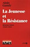 Alain Gandy - La jeunesse et la Résistance - Réseau Orion 1940-1944.