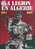 Alain Gandy - La Légion en Algérie - 1954-1962.