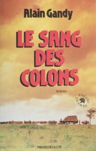 Alain Gandy - Le Sang des colons.