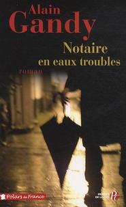Alain Gandy - Notaire en eaux troubles.