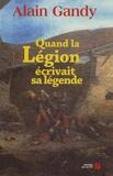 Alain Gandy - Quand la Légion écrivait sa légende.