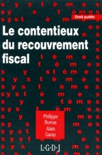 Alain Garay et Philippe Borras - Le contentieux du recouvrement fiscal.