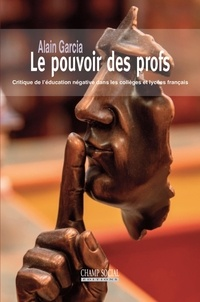 Alain Garcia - Le pouvoir des profs. Critique de l'éducation négative dans les collèges et lycées français.