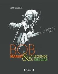 Alain Gardinier - Bob Marley & la légende du reggae.