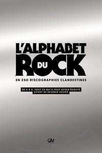 Alain Gardinier - L'Alphabet du rock en 250 discographies clandestines - De A à Z, tout ce qu'il faut avoir écouté avant de devenir sourd.