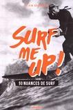 Alain Gardinier - Surf me up! - 90 nuances de surf.