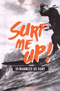 Alain Gardinier - Surf me up! - 90 nuances de surf.