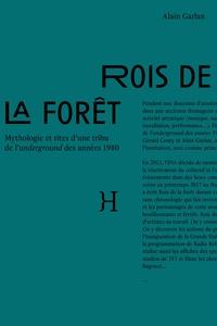 Alain Garlan - Rois de la forêt - Mythologie et rites d'une tribu de l'underground des années 1980.