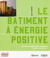 Le bâtiment à énergie positive- Comment maîtriser l'énergie dans l'habitat ? - Alain Garnier |