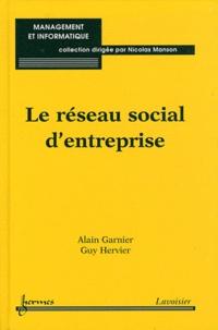 Alain Garnier et Guy Hervier - Le réseau social d'entreprise.