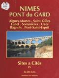 Alain Gas et Jean-Paul Bonnecaze - Sites et cités (4) - Nîmes, Pont du Gard : Aigues-Mortes, Saint-Gilles, Lunel, Sommières, Uzès, Bagnols, Pont-Saint-Esprit.