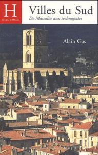 Alain Gas - Villes du Sud - De Massalia aux technopoles.
