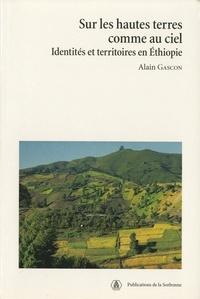 Alain Gascon - Sur les hautes terres comme au ciel - Identités et territoires en Ethiopie.
