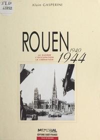 Alain Gasperini et Claude Quétel - Rouen 1940-1944.