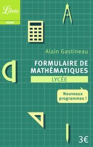Alain Gastineau - Formulaire de mathématiques Lycée - Nouveaux programmes.