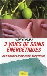 Alain Gaudard - 3 voies de soins énergétiques - Phythothérapie, lithothérapie, digitopression.
