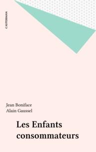 Alain Gaussel et Jean Boniface - Les Enfants consommateurs.