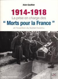 Alain Gauthier - 1914-1918 : la prise en charge des morts pour la France et l'invention du soldat inconnu.