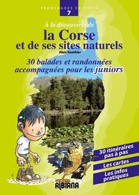 Alain Gauthier - A la découverte de la Corse et de ses sites naturels - Trente balades et randonnées accompagnées pour les juniors.