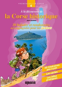 Alain Gauthier - A la découverte de la Corse historique - Trente balades et randonnées accompagnées pour les juniors.