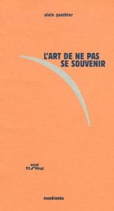 Alain Gauthier - L'art de ne pas se souvenir.