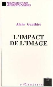 Alain Gauthier - L'impact de l'image.
